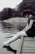 Shadow in This Life by Lily_Austin_