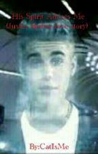 His Spirit Adores Me {Justin Bieber Love Story}  by CatIsMe