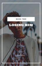 Losing Him by -Baandss-