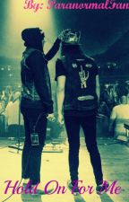 Hold On For Me (Kellic Fanfiction) by ParanormalFan