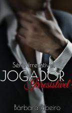 Jogador Irresistível (Livro 1 da Série Irresistível) - Amostra by BrbaraRibeiro4