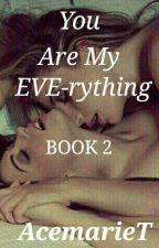 You Are My EVE-rything (book2) by AceMarieT