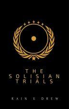 The Solisian Trials by RainEDrew