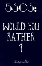 5SOS: Would You Rather? by kookykrumble3