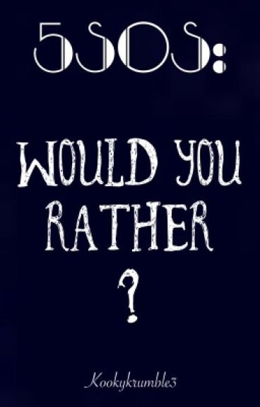 5SOS: Would You Rather?