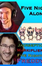 Five Nights Alone A JackSepticeye, Markiplier, FNAF fanfiction by I_love_Jacksepticeye