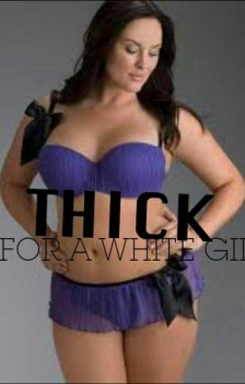 Thick For A White Girl - Nissadoe - Wattpad-5760