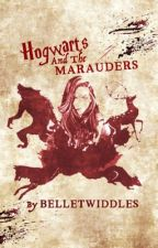 Hogwarts and The Marauders (ON HOLD) by BelleTwiddles