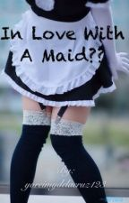 In love with a maid?? by yoreimycruz123