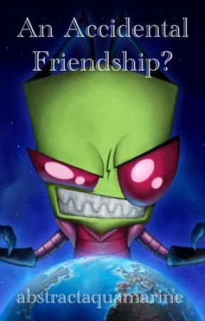 An Accidental Friendship? :  An Invader Zim Fanfiction by abstractaquamarine