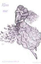 Kiss me. (Alec Vulturi fanfic) by alexandrahorror31