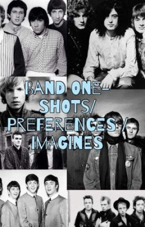 Band One-Shots, Preferences, and Imagines by BEATLES_PERCY_TARDIS