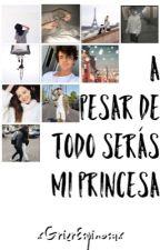 A Pesar De Todo Serás Mi Princesa - Aaron Carpenter y Tu - [Adaptada] by xGrierEspinosax