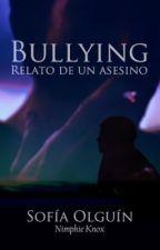 Bullying, relato de un asesino (cuento) by SofiaOlguin