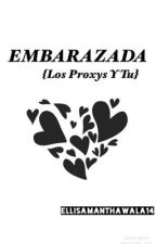 Embarazada  {Los Proxys y Tu} by Ellisamanthawala14