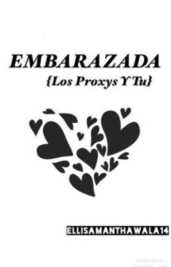 Embarazada  {Los Proxys y Tu}