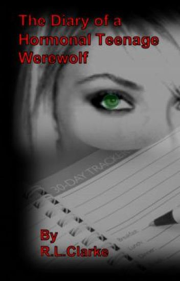 The Diary of a Hormonal Teenage Werewolf~ Book 1