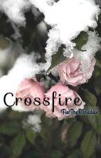 Crossfire. (Editando) by FixTheParadise