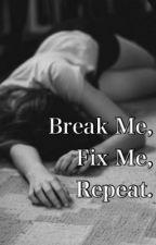 Break Me, Fix Me, Repeat. by Itsharrysbabe