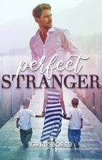 Perfect Stranger (Completed) by Gretisbored