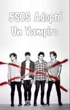 5sos Adoptó Un Vampiro by kr74ruiz