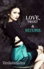 Love, Trust & Revenge [ON HOLD] by DevilishingDiva