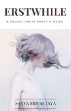 Erstwhile: A Collection Of Short Stories by ariavansaysvats