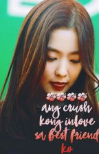 Ang Crush kong Inlove sa Best Friend ko   vrene by chanheeyo