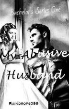 My Abusive Husband (Bachelor's Series#1) by raindrops099