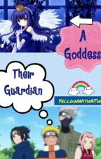 A Goddess, Their Guardian (Naruto Fanfiction) by YellowWithATwist