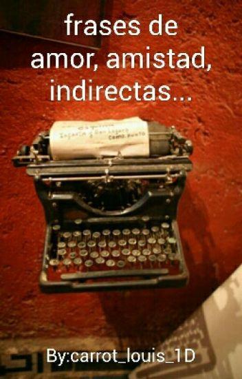 Frases De Amistad Indirectas Y Amor Carrot Louis 1d Wattpad