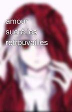amour sucré:les retrouvailles by Namie234