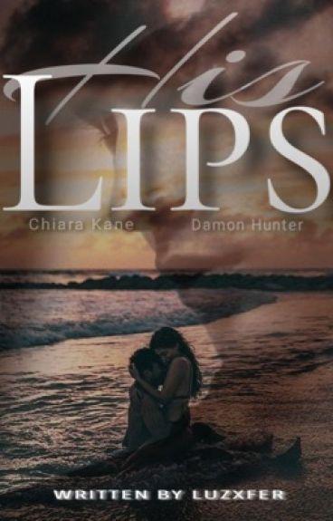 His Lips!