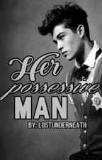 Her Possessive Man by LostUnderneath
