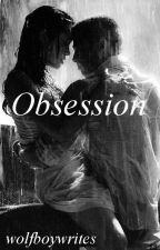 Obsession by wolfboywrites