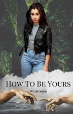 How to be yours by OtayCarter