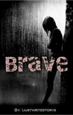 Brave by Ijustwritestorys