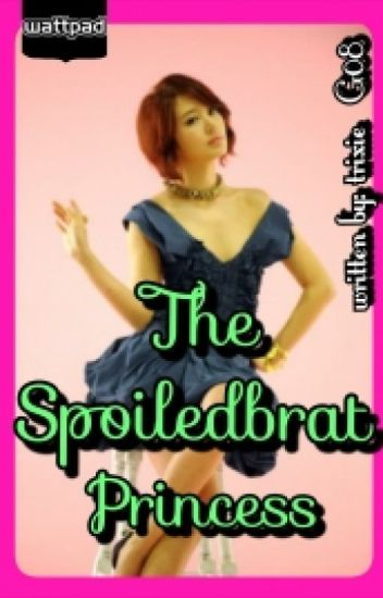 The Spoiledbrat Princess