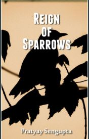 Reign of Sparrows by PratyaySengupta
