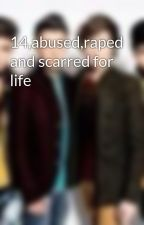 14,abused,raped and scarred for life by BethanAlisonHarrison