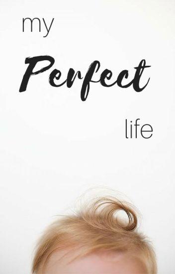 My 'Perfect' Life