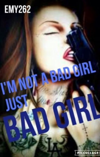I'm not a bad girl, just a bad girl