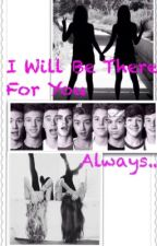 I will be there for you, always by EllieIzzyAndMagcon