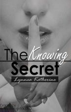 The Knowing Secret by LynneaKatherine
