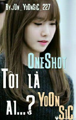 Oneshort-Tôi là ai trong cuộc đời em?__Yoonsic