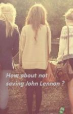 How about not saving John Lennon ? by TrioGirls