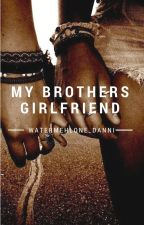 My Brother's Girlfriend (Discontinued& being rewritten) by dannidontcare