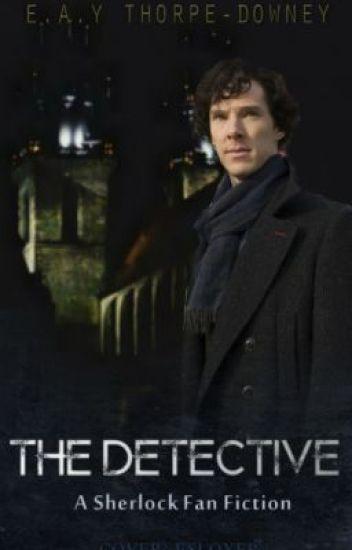 The Detective (A Sherlock Fan-Fic) (Under Editing)