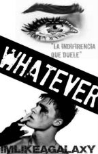 Whatever (PAUSADA) by ImLikeAGalaxy