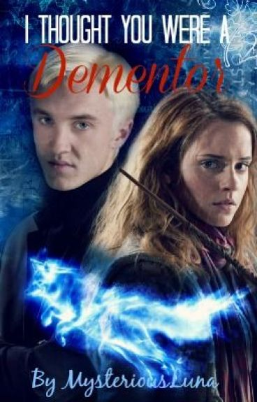 Dramione -I thought you were a Dementor